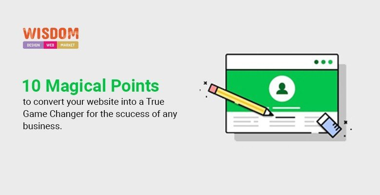 10 Magical points to convert your website into a True Game Changer for the success of any business.