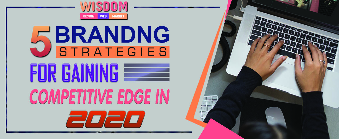 Top 5 Branding Strategies for Gaining Competitive Edge in 2020