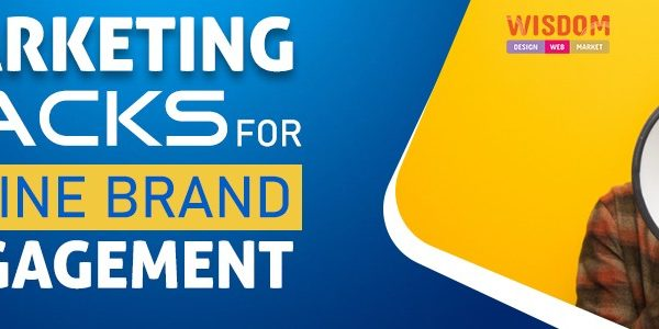 Top 7 Marketing Hacks for Online Brand Engagement